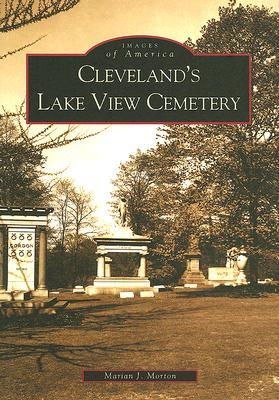 Cleveland's Lake View Cemetery by Marian J. Morton
