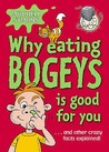 Why Eating Bogeys Is Good For You: And Other Crazy Facts Explained!