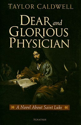 Dear and Glorious Physician by Taylor Caldwell