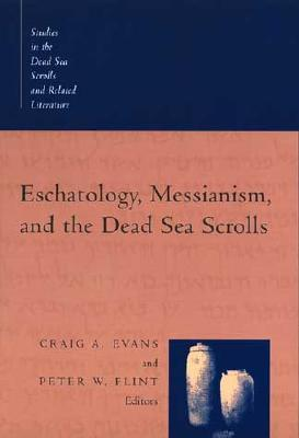 Eschatology, Messianism, and the Dead Sea Scrolls (Studies in the Dead Sea Scrolls and Related Literature, V. 1) (Studies in the Dead Sea Scrolls & Related Literature)