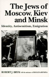 The Jews of Moscow, Kiev, and Minsk: Identity, Antisemitism, Emigration
