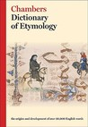 Chambers Dictionary of Etymology by Robert K. Barnhart