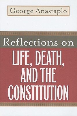 Reflections on Life, Death, and the Constitution by George Anastaplo