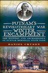Putnam's Revolutionary War Winter Encampment: The History and Archeology of Putnam Memorial State Park