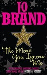 The More You Ignore Me. Jo Brand