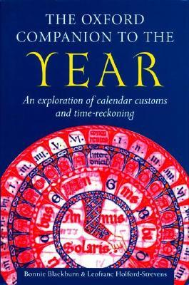 The Oxford Companion to the Year: An Exploration of Calendar Customs and Time-Reckoning