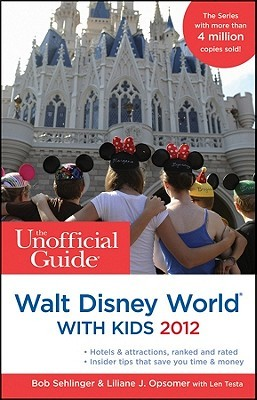 The Unofficial Guide to Walt Disney World with Kids 2012 by Bob Sehlinger
