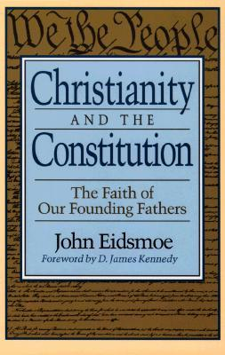 Christianity and the Constitution by John Eidsmoe