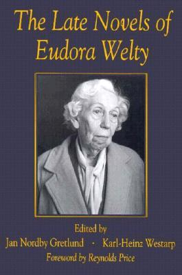 The Late Novels of Eudora Welty by Jan Nordby Gretlund