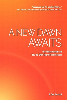 A New Dawn Awaits - The Times Ahead and How to Shift Your Con... by E.Dee Conrad