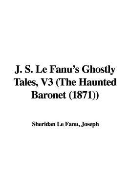 J. S. Le Fanu's Ghostly Tales, V3 (the Haunted Baronet (1871))