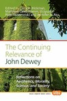 The Continuing Relevance Of John Dewey: Reflections On Aesthetics, Morality, Science, And Society