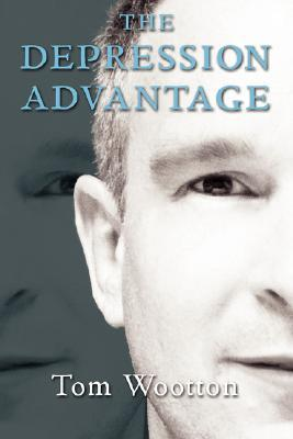 The Depression Advantage by Tom Wootton
