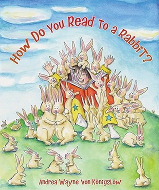 How Do You Read to a Rabbit? by Andrea Wayne-von-Königslöw