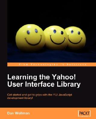 Learning the Yahoo! User Interface Library by Dan Wellman