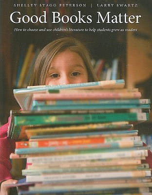 Good Books Matter: How to Choose and Use Children's Literature to Help Students Grow as Readers