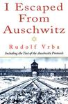 I Escaped from Auschwitz by Rudolf Vrba