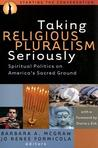 Taking Religious Pluralism Seriously by Barbara A. McGraw