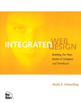 Integrated Web Design: Building the New Breed of Designer and Developer