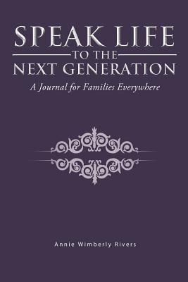 Speak Life to the Next Generation: A Journal for Families Everywhere