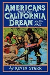 Americans and the California Dream, 1850-1915 by Kevin Starr