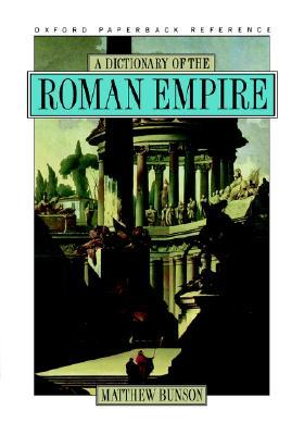 A Dictionary of the Roman Empire by Matthew Bunson