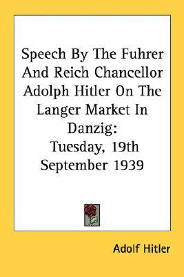 Speech by the Fuhrer & Reich Chancellor Adolph Hitler on the Langer Market in Danzig: Tuesday, 9/19/1939