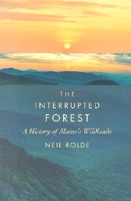 The Interrupted Forest: A History of Maine