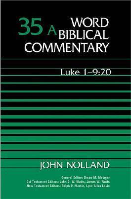 Luke 1:1-9:20 (Word Biblical Commentary #35A)