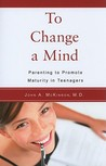 To Change A Mind: Parenting To Promote Maturity In Teenagers