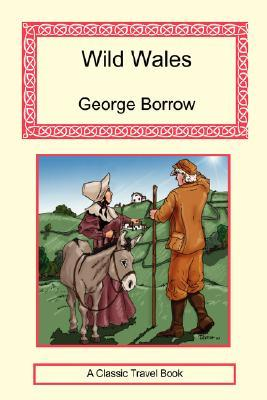 Wild Wales - Its People, Language and Scenery by George Borrow