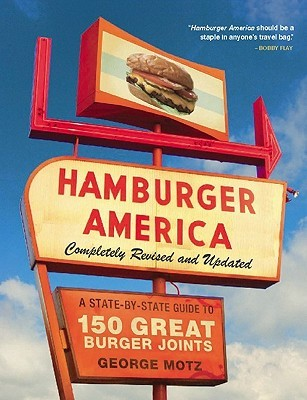 Hamburger America: Completely Revised and Updated Edition: A State-By-State Guide to 150 Great Burger Joints
