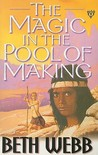 The Magic in the Pool of Making by Beth Webb