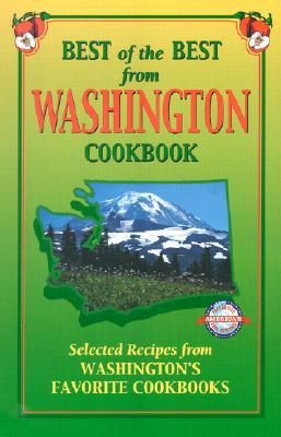 Best of the Best from Washington Cookbook: Selected Recipes from Washington's Favorite Cookbooks
