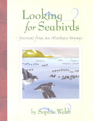 Looking for Seabirds: Journal from an Alaskan Voyage (Outstanding Science Trade Books for Students K-12 (Awards))