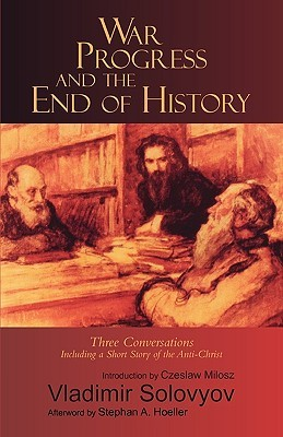 War, Progress, and the End of History by Vladimir S. Soloviev