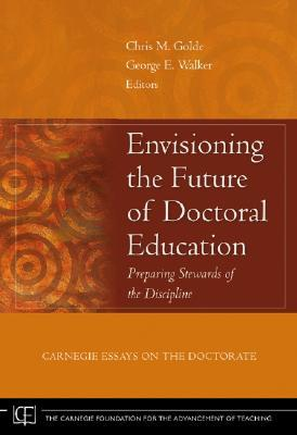 Envisioning the Future of Doctoral Education: Preparing Stewards of the Discipline: Carnegie Essays on the Doctorate