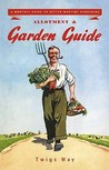 Allotment And Garden Guide: A Monthly Guide To Better Wartime Gardening