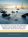 An Apostle of the Wilderness: James Lloyd Breck, D.D., His Missions and His Schools