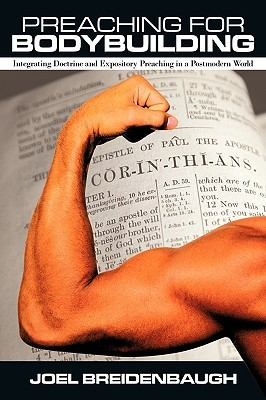 Preaching for Bodybuilding: Integrating Doctrine and Expository Preaching in a Postmodern World