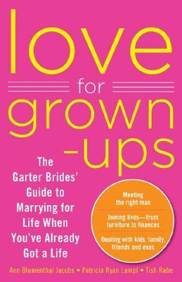 Love for Grown-Ups: The Garter Brides Guide to Marrying for Life When You've Already Got A Life