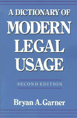 Dictionary of Modern Legal Usage, Second Edition by Bryan A. Garner