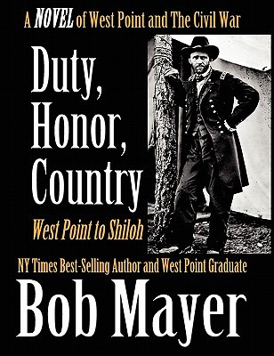 Duty, Honor, Country a Novel of West Point and the Civil War by Bob Mayer