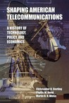 Shaping American Telecommunications: A History of Technology, Policy, and Economics