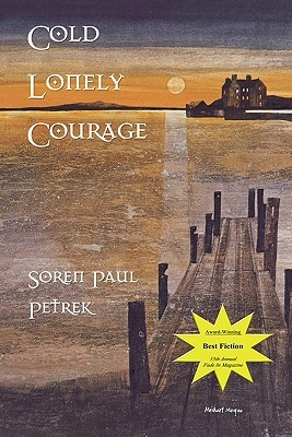 Cold Lonely Courage by Soren Paul Petrek