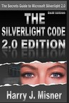 The Silverlight Code 2.0 Edition: The Secrets Guide to Microsoft Silverlight 2.0