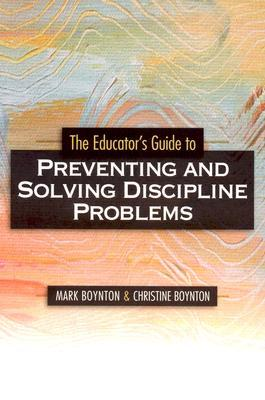 The Educators Guide to Preventing and Solving Discipline Prob... by Mark Boynton