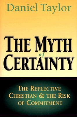 The Myth of Certainty by Daniel Taylor