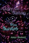 Only the Strong Can Survive by Aleja Bennett