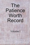 The Patience Worth Record: Volume I